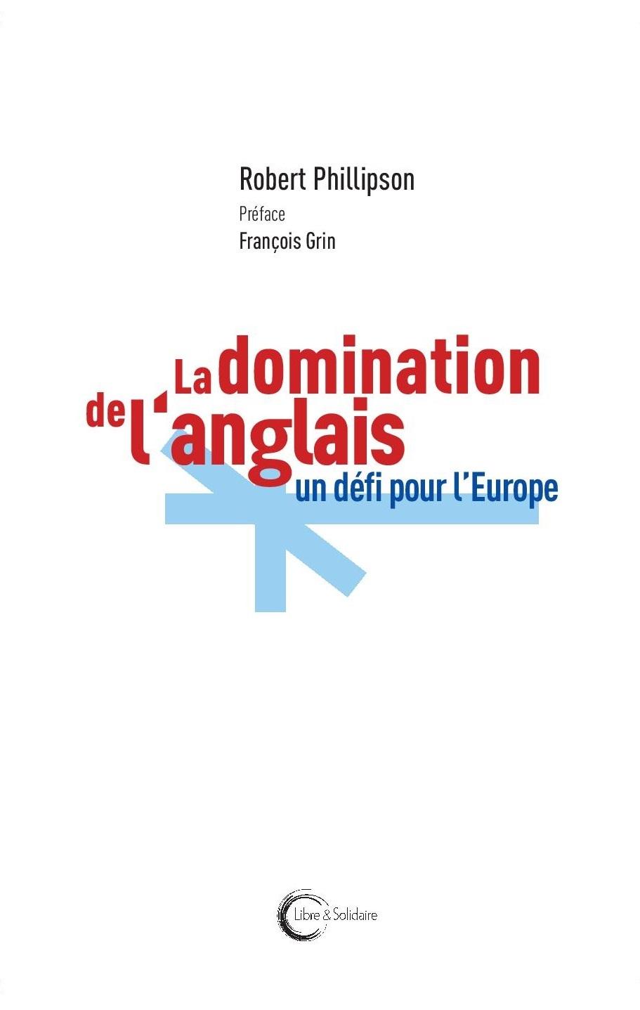 La domination de l anglais un défi pour l Europe Robert Phillipson Preface François Grin LibreSolidaire 2019
